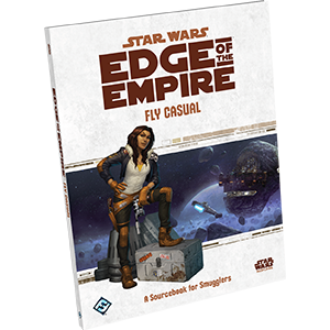 Fly Casual:  Star Wars Edge of the Empire -  Fantasy Flight Games