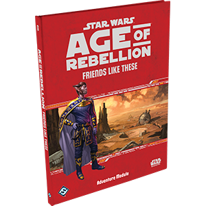 Friends like These: Star Wars Age of Rebellion -  Fantasy Flight Games