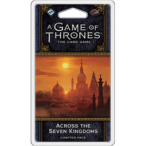 Across the Seven Kingdoms Chapter Pack: AGOT LCG 2nd Ed -  Fantasy Flight Games