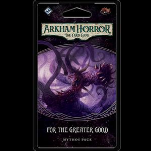 For the Greater Good Mythos Pack: Arkham Horror -  Fantasy Flight Games